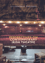 NEW PUBLICATION: Perspectives on Contemporary Irish Theatre  Eds. Thierry Dubost and Anne Etienne 2017