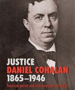 New Publication:  Justice Daniel Cohalan 1865-1946: American Patriot and Irish-American Nationalist