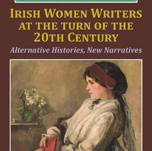 New Book: Irish Women Writers at the Turn of the Twentieth Century: Alternative Histories, New Narratives Kathryn Laing and Sine?ad Mooney (eds)
