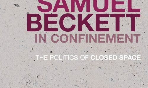 New Publication:Samuel Beckett in Confinement: The Politics of Closed Spaceby James Little, Bloomsbury Press